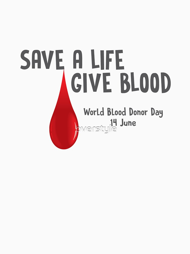 Save A Life Give Blood - World Blood Donor Day Organ Donor Blood Donation by overstyle