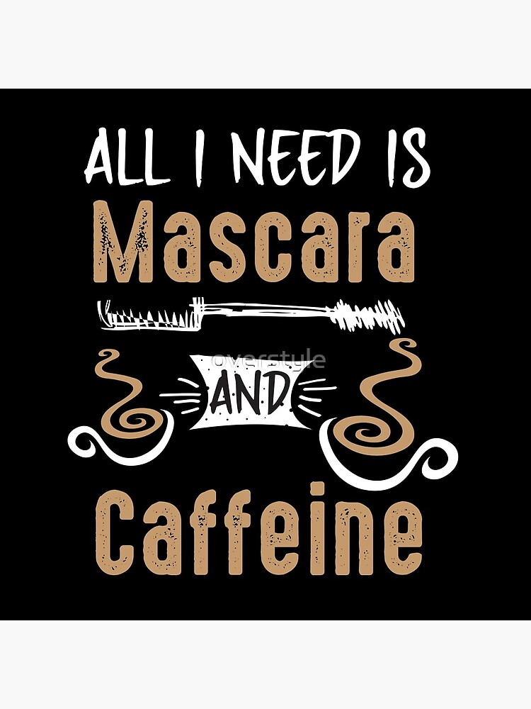 All I Need Is Mascara And Caffeine - Coffee Lovers Girls and Womens by overstyle