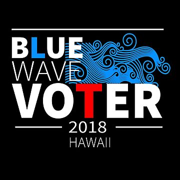 Blue Wave Voter 2018 Hawaii by LisaLiza