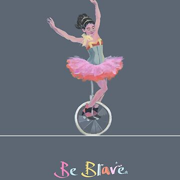 Be Brave - Unicycling Woman in Pink Tutu by GabsBuckingham