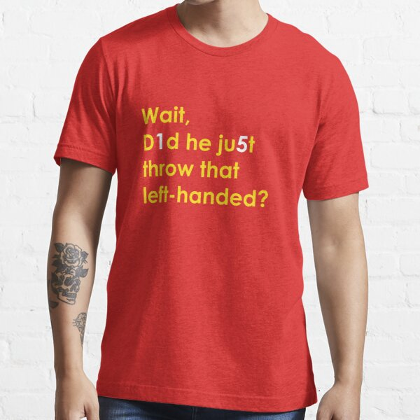 Wait, Did He Just Throw that Left-Handed?: KC Football Essential T-Shirt