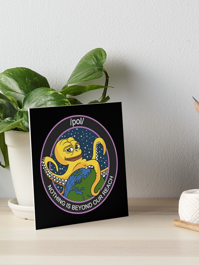 /pol/ Nothing is beyond our reach 4chan badge logo with yellow pepe the  frog Kekistani octopus HD HIGH QUALITY | Art Board Print