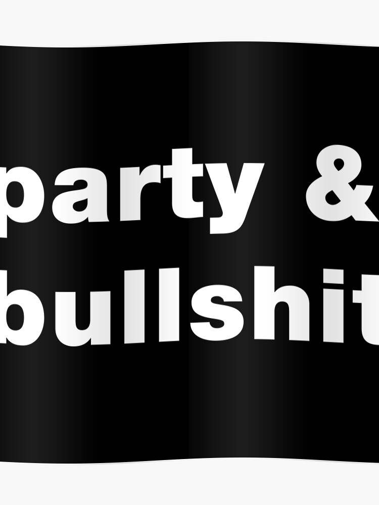 Party & bullshit funny hip hop rap sayings quotes | Poster