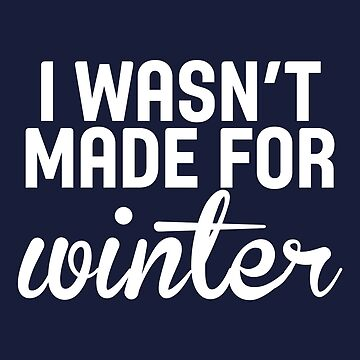 I Wasn't Made For Winter Funny Holiday by ccheshiredesign