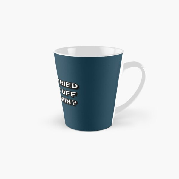 have you tried turning it off and on again? Tall Mug
