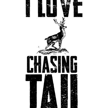 I Love Chasing Whitetail Deer Funny Season by ccheshiredesign