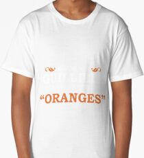 If you say Gullible slowly it sounds like Oranges Long T-Shirt