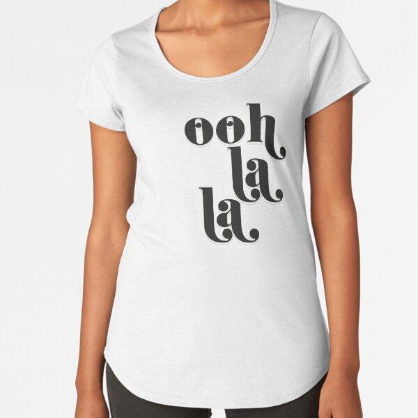 Ohh la la black and white typography quote  Premium Scoop T-Shirt