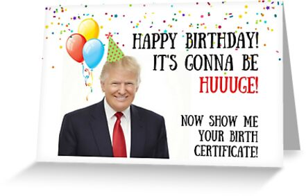 Funny Donald Trump Birthday Card Sticker Memes 39Happy It39s Gonna Be Huuuge Now Show Me Your Birth Certificate