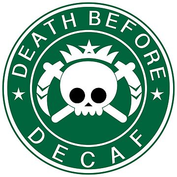 Death Before Decaf by ArtsyPortrait