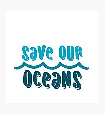 Save our oceans 1 Photographic Print