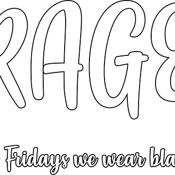 RAGE - On Fridays we wear BLACK by ThymeLeeDesigns