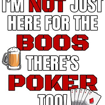 I'M NOT JUST HERE FOR THE BOOS THERE'S POKER TOO #3 with graphics by GabiBlaze