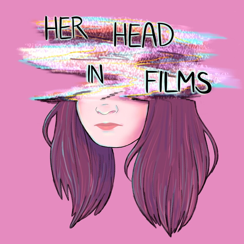 Her Head in Films Podcast  by herheadinfilms