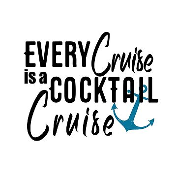 Every Cruise is a Cocktail Cruise Boating Drinking Novelty Gifts by lemonographie
