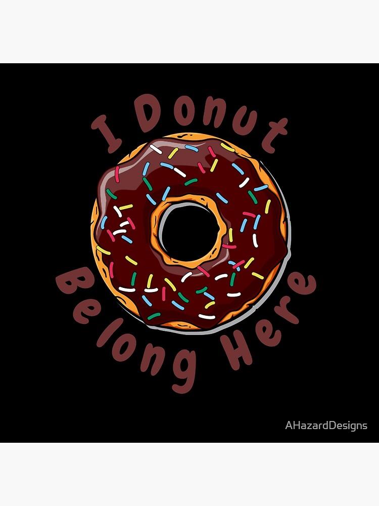 I Donut Belong Here Mini Bakery Shop by AHazardDesigns