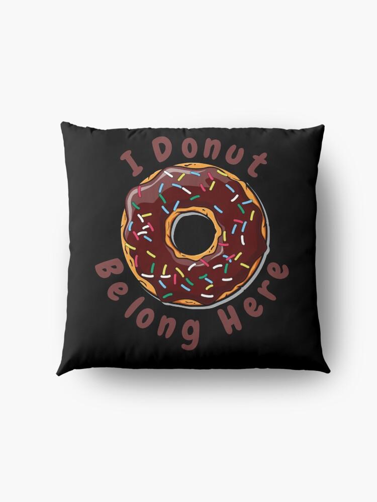 Alternate view of I Donut Belong Here Mini Bakery Shop Floor Pillow