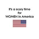 It's a Scary Time for Women in America Trump Light-Color by TinyStarAmerica