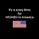 It's a Scary Time for Women in America Trump Dark Color by TinyStarAmerica