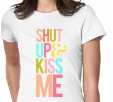 Shut Up & Kiss Me Womens Fitted T-Shirt