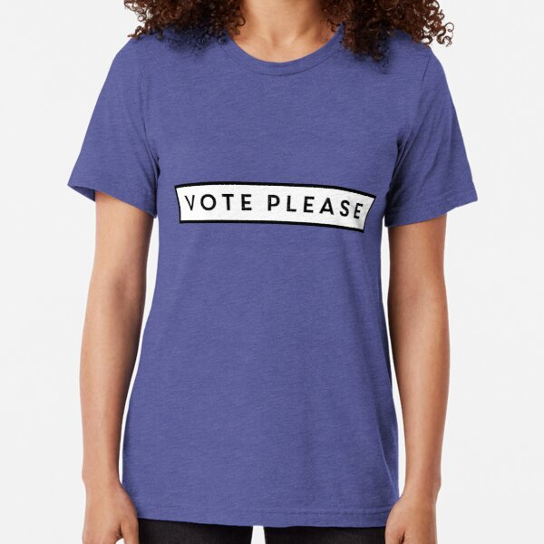 Vote Please Tri-blend T-Shirt