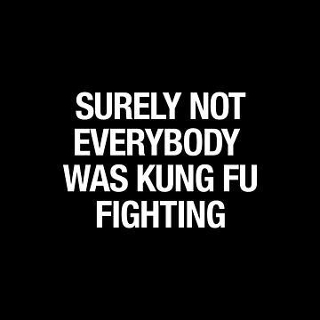 Surely Not Everybody was Kung Fu Fighting by lifeasawriter