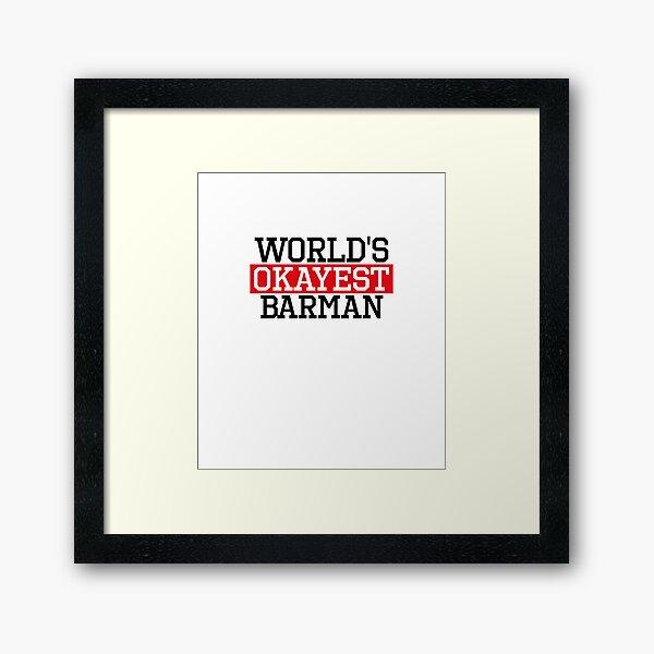 world's okayest barman, #barman  Framed Art Print