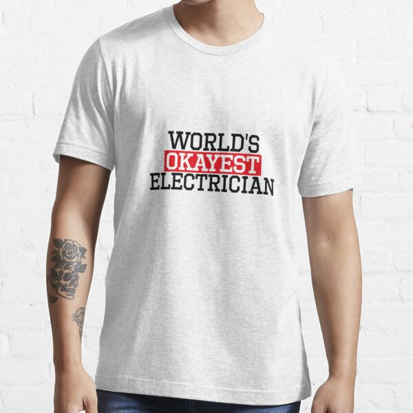 worlds okayest electrician, #electrician  Essential T-Shirt