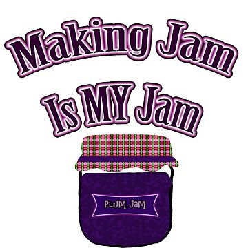 MAKING JAM IS MY JAM by Iskybibblle