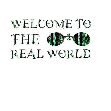 Welcome to the real world. by Designeatore