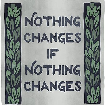 Nothing Changes If Nothing Changes by fabfeminist