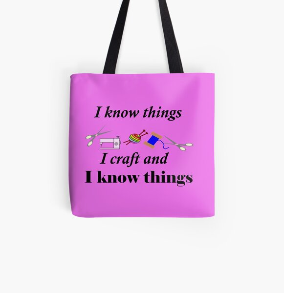 I know things, I craft and I know things All Over Print Tote Bag