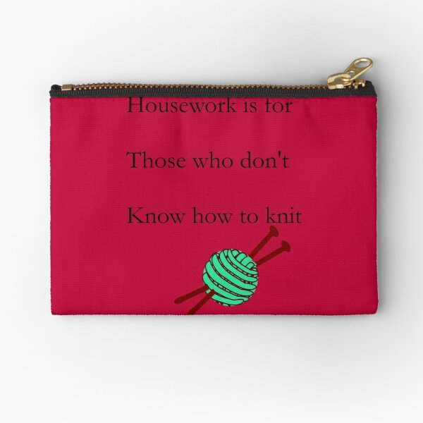 Housework is for those who don't know how to knit Zipper Pouch