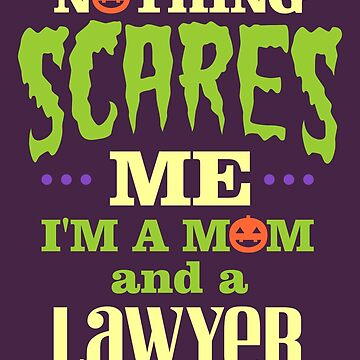 Nothing Scares Me I'm a Mom and a Lawyer by VomHaus