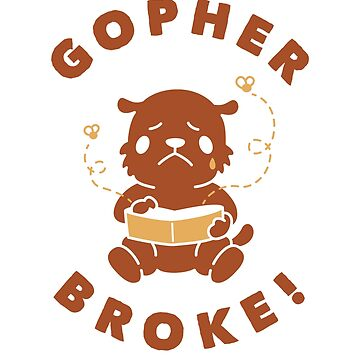 Gopher Broke by dumbshirts
