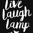 Live Laugh Lamp by Dumb Shirts
