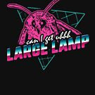 Can I Get Uhhh Large Lamp by Dumb Shirts