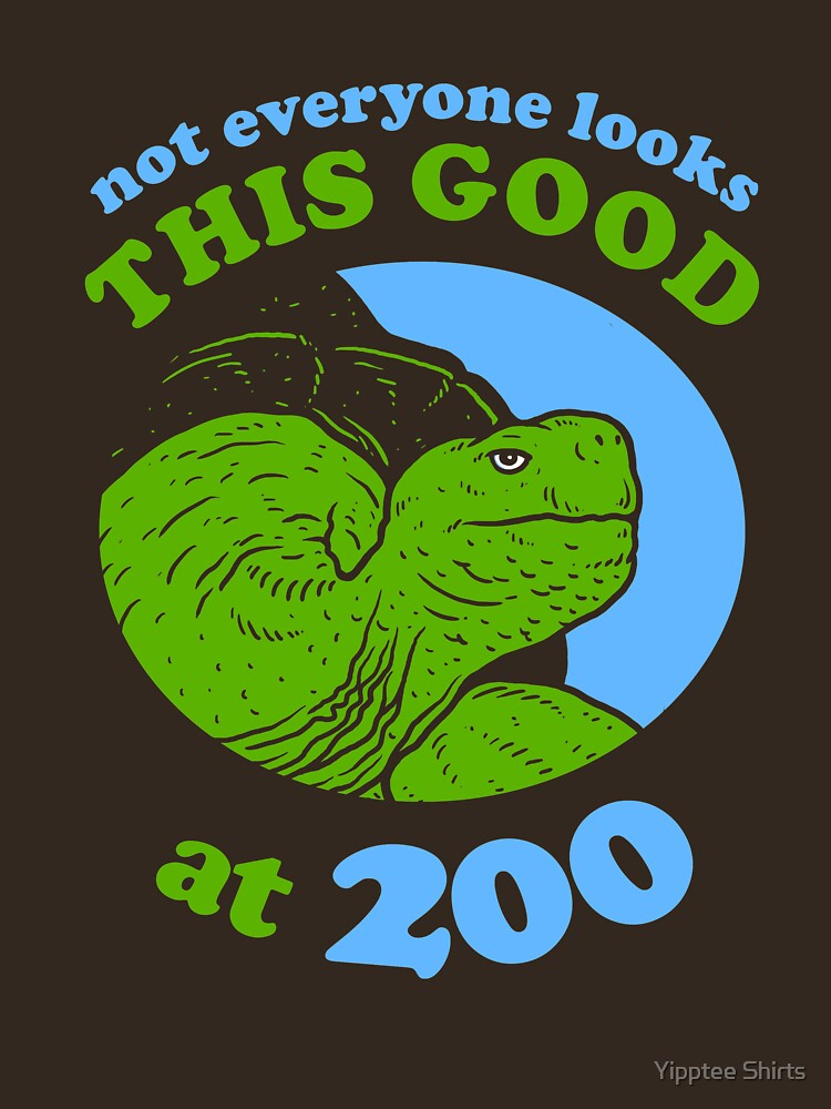 Not Everyone Looks This Good At 200 by dumbshirts