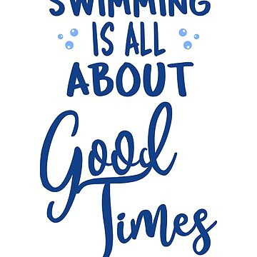 SWIMMING IS ALL ABOUT GOOD TIMES - FUNNY SWIM SAYING by NotYourDesign
