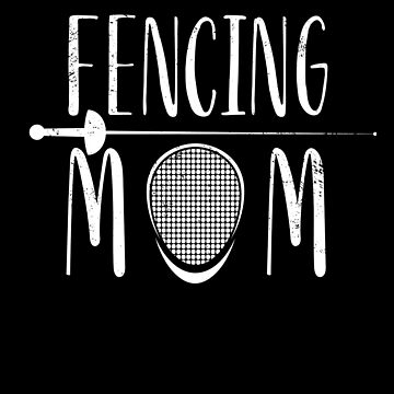 Fencing Mom Funny Womens Sword Fighting Gift by DanH27