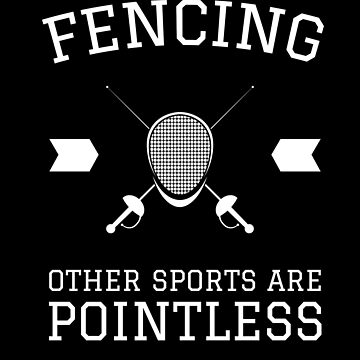 Other Sports Are Pointless Funny Fencing Gift by DanH27