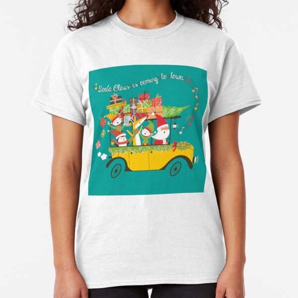 Santa Claus is coming to town Classic T-Shirt