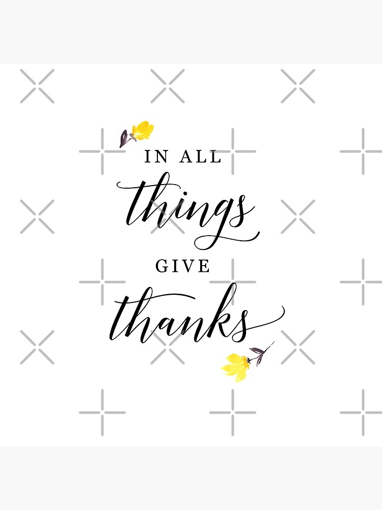In all things give thanks with small flowers by blursbyai
