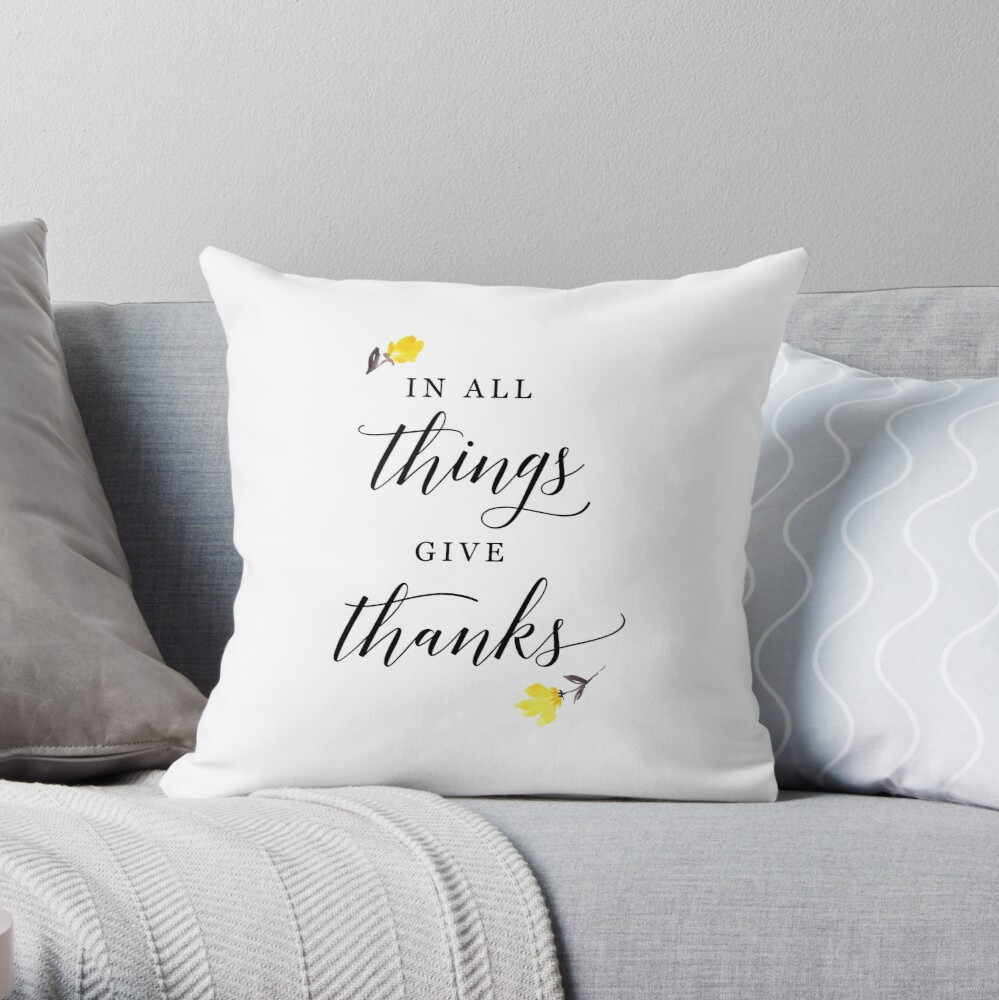 In all things give thanks with small flowers Throw Pillow