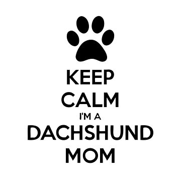 Keep Calm im a Dachshund Mom by RBBeachDesigns