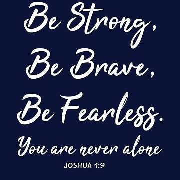 Be Strong Be Brave Be Fearless by STdesigns
