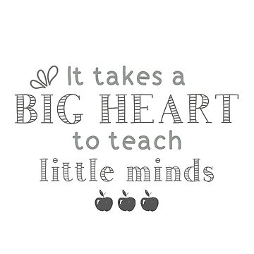 It Takes a Big Heart to Teach Little Minds | Teacher Appreciation by PraiseQuotes