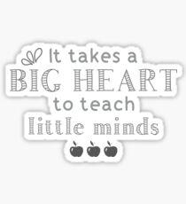 Es ist ein großes Herz, kleinen Geistern beizubringen | Lehrer Wertschätzung Sticker