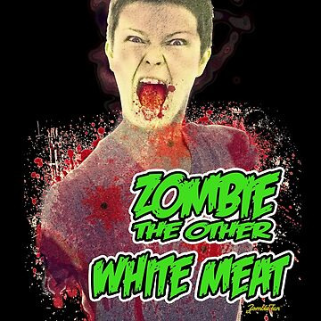 Zombie - The Other White Meat! by ChasSinklier