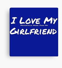I Love My 'Motorcycle More Than My' Girlfriend Canvas Print